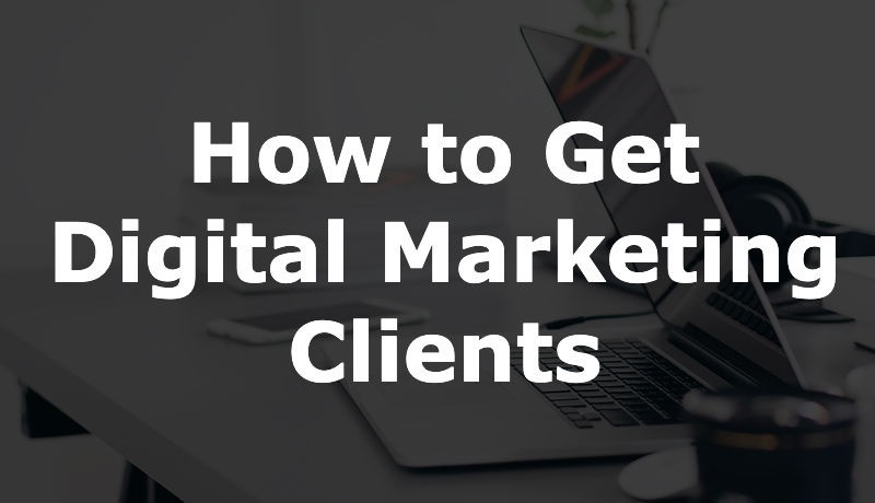 Guide to getting digital marketing clients