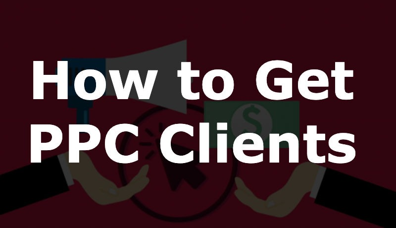 How to Get PPC Clients